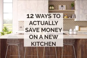 12 ways to actually save money on a new kitchen