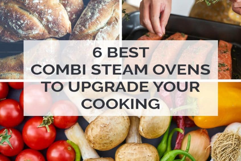 6 Best Combi Steam Ovens to Upgrade Your Cooking