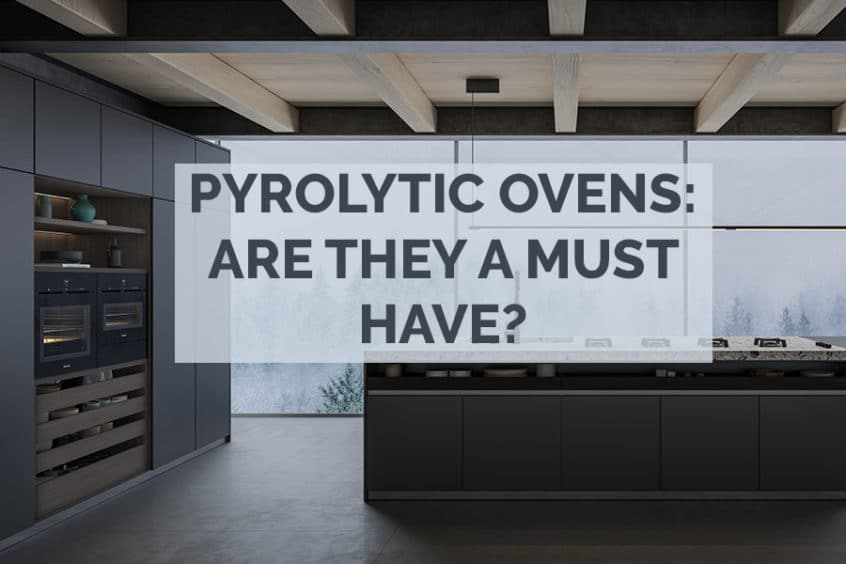 PYROLYTIC OVENS- ARE THEY A MUST HAVE?
