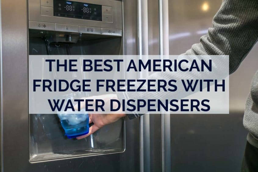 The Best American Fridge Freezers with Water Dispensers