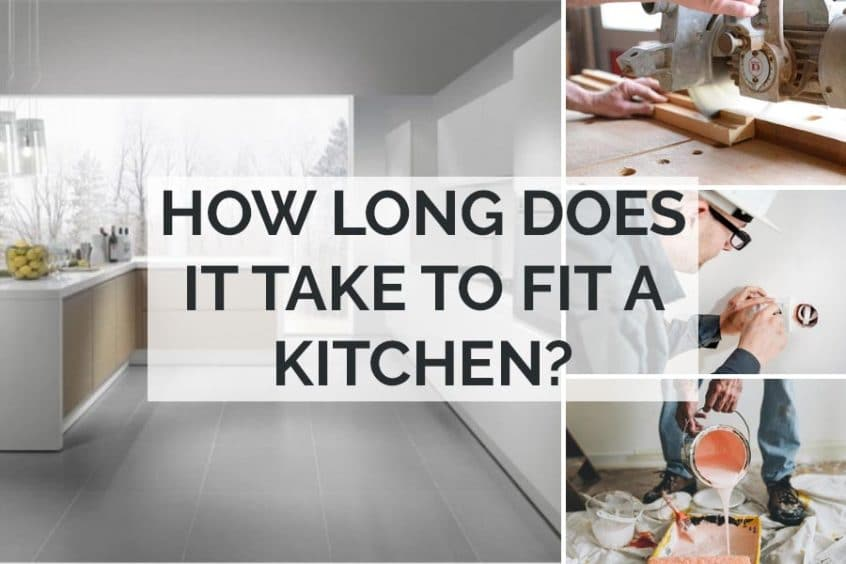 HOW LONG DOES IT TAKE TO FIT A KITCHEN