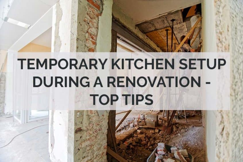 TEMPORARY KITCHEN SETUP DURING A RENOVATION - TOP TIPS