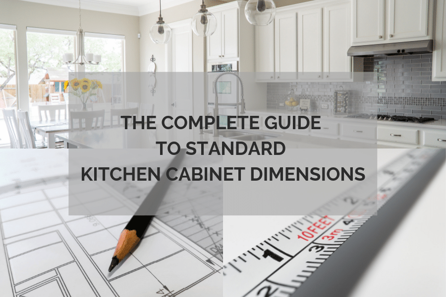 The Complete Guide To Standard Kitchen Cabinet Dimensions