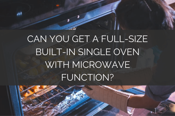 Can You Get a Full-Size Built-in Single Oven with Microwave Function_