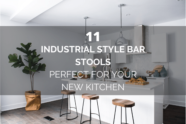 11 Best Industrial Style Bar Stools – Perfect For Your New Kitchen
