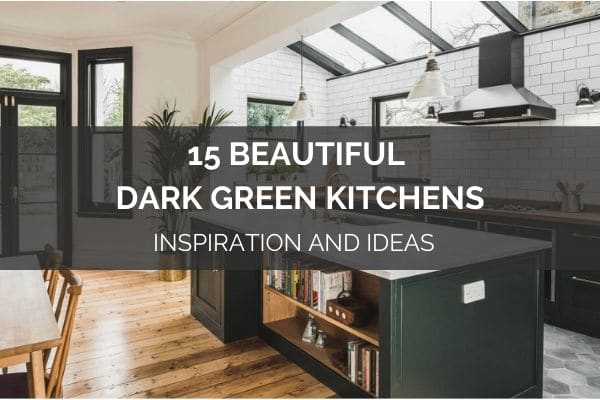 15 Beautiful Dark Green Kitchens Inspiration And Ideas