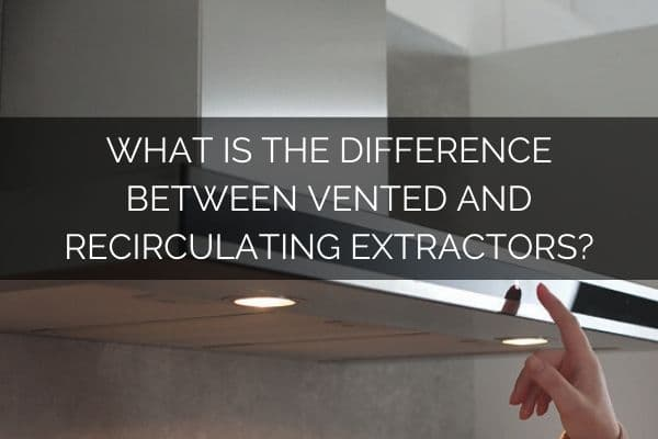 What Is The Difference Between Vented And Recirculating Extractors_