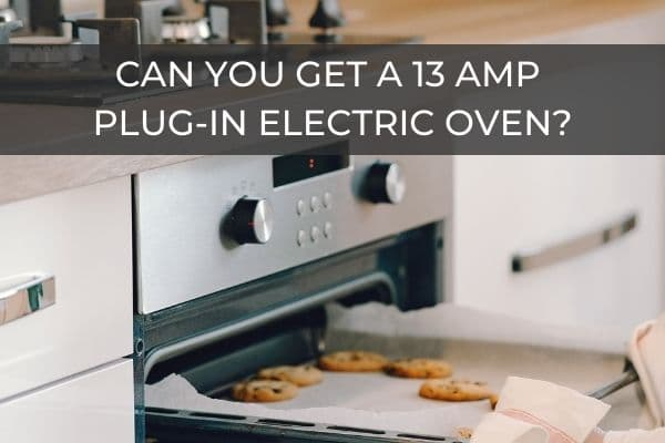 Can You Get A 13 Amp Plug-In Electric Oven