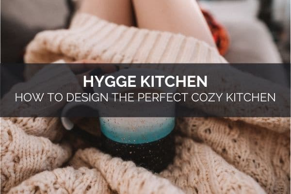 Hygge Kitchen_ How To Design The Perfect Cozy Kitchen