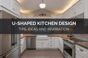 U-Shaped Kitchen Design - Tips, Ideas And Inspiration