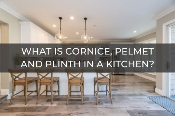 What Is Cornice, Pelmet And Plinth In A Kitchen_