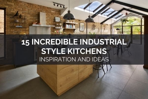 15 Incredible Industrial Style Kitchens - Inspiration and Ideas
