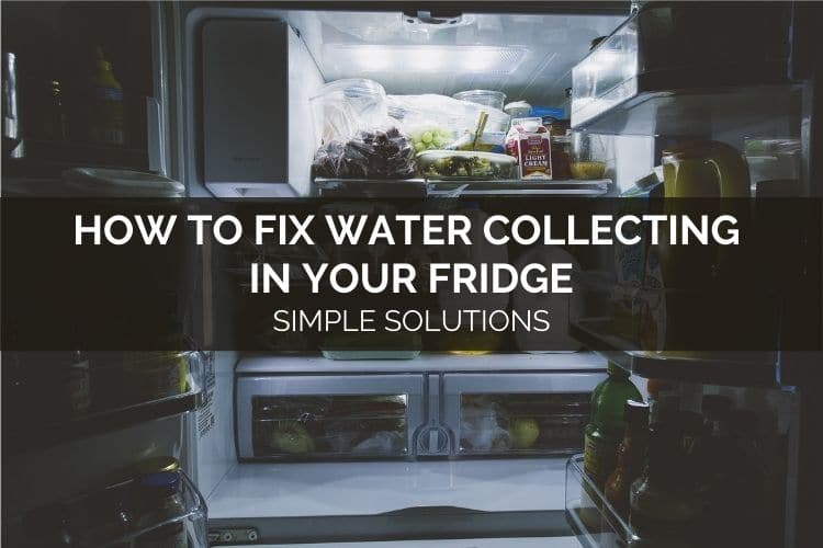 How To Fix Water Collecting In Your Fridge - Simple Solutions