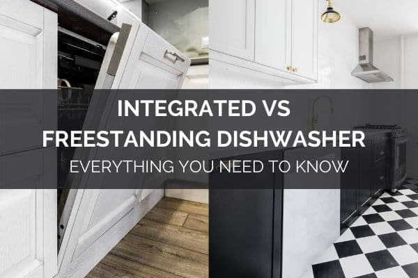 Integrated vs Freestanding Dishwasher