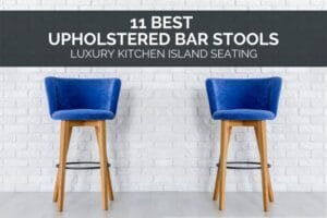 Best Upholstered Bar Stools - Luxury Kitchen Island Seating