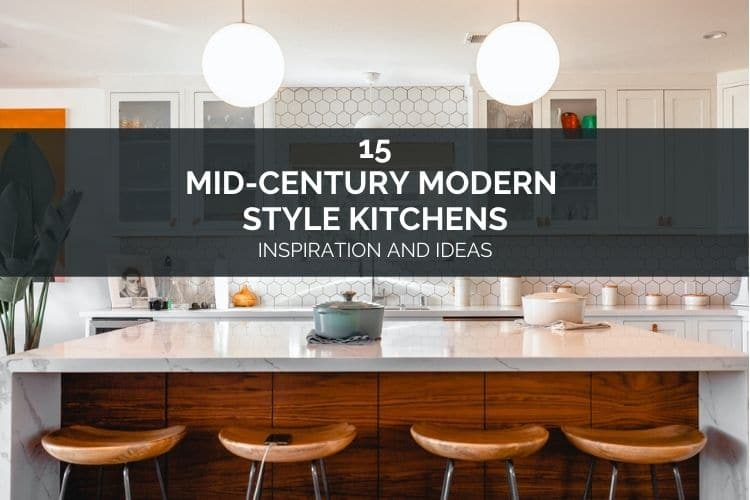15 Mid-Century Modern Style Kitchens – Inspiration and Ideas