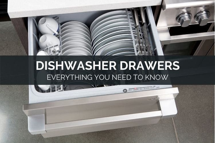Dishwasher Drawers Everything You Need To Know