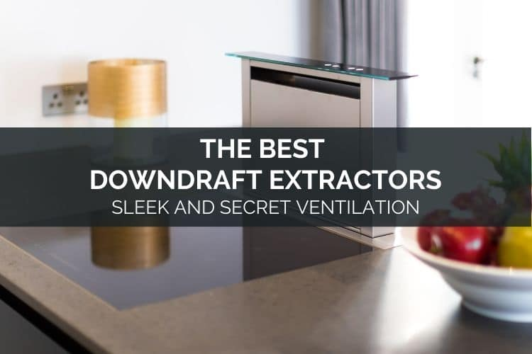 The Best Downdraft Extractors