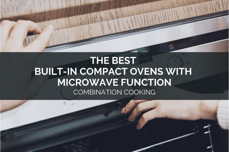 The Best Built-In Compact Ovens with Microwave Function