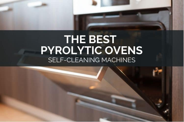 The Best Pyrolytic Ovens - Self-Cleaning Machines