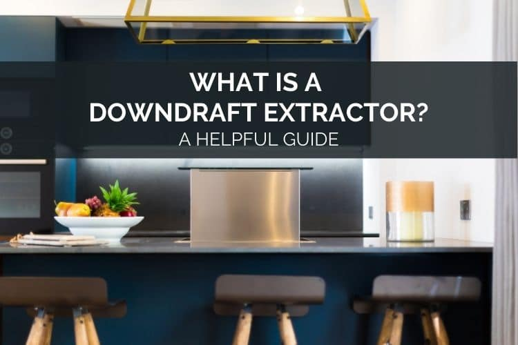 What Is A Downdraft Extractor