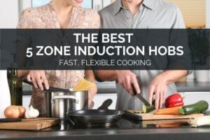 The Best 5 Zone Induction Hobs