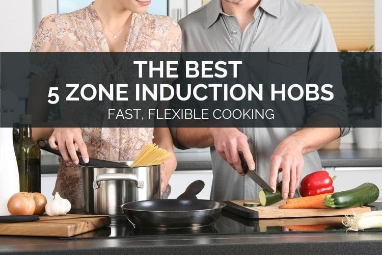 The Best 5 Zone Induction Hobs – Fast, Flexible Cooking