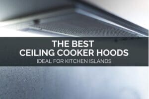 The Best Ceiling Cooker Hoods