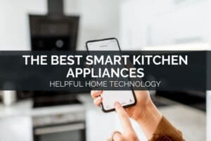 The Best Smart Kitchen Appliances - Helpful Home Technology
