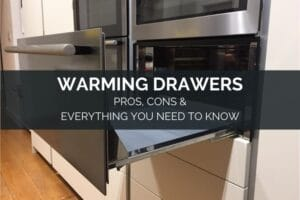 Warming Drawers - Pros, Cons & Everything You Need To Know