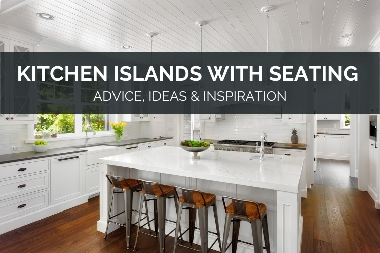 Kitchen Islands With Seating – Advice, Ideas & Inspiration