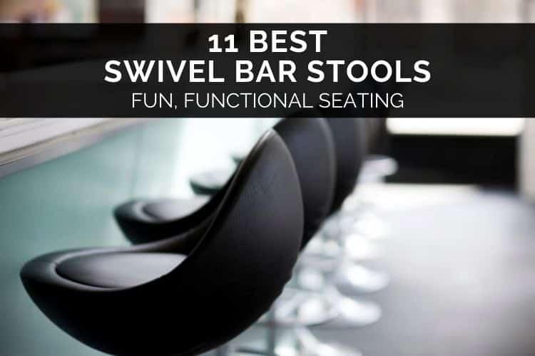 11 Best Swivel Bar Stools – Fun, Functional Seating