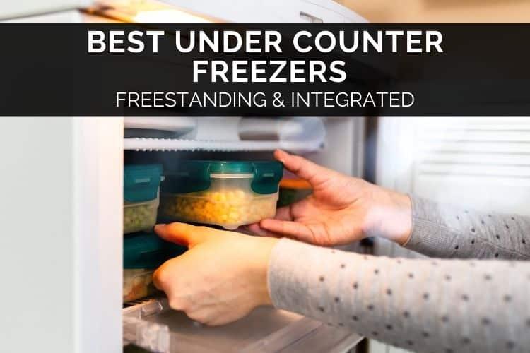 Best Under Counter Freezers – Freestanding & Integrated