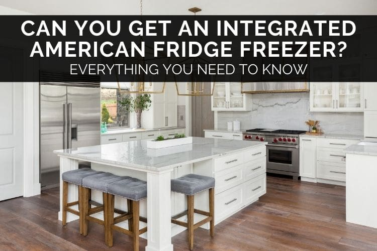 Can You Get An Integrated American Fridge Freezer?